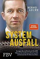 Systemausfall: Europa, Deutschland und die AfD: Warum wir von Krise zu Krise taumeln und wie wir den Problemstau loesen.