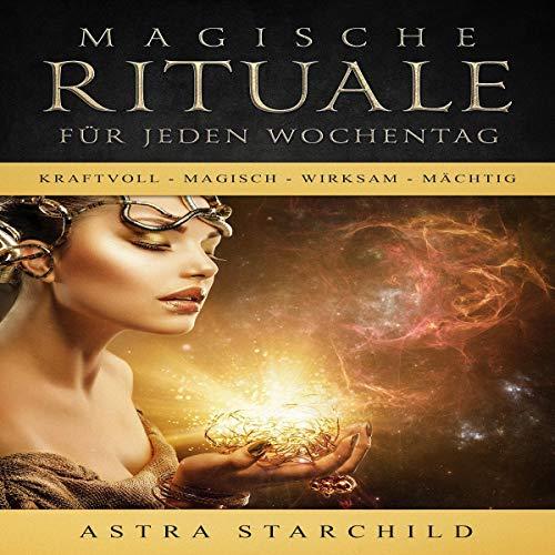 Magische Rituale für jeden Wochentag      Kraftvoll - Magisch - Wirksam - Mächtig              Autor:                                                                                                                                 Astra Starchild                               Sprecher:                                                                                                                                 Johanna Esiel                      Spieldauer: 1 Std. und 22 Min.     Noch nicht bewertet     Gesamt 0,0