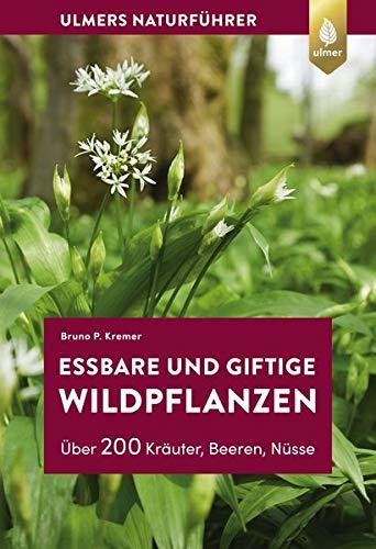Essbare und giftige Wildpflanzen: Über 200 Kräuter, Beeren, Nüsse