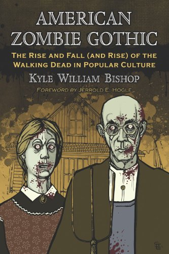 American Zombie Gothic: The Rise and Fall (and Rise) of the Walking Dead in Popular Culture (Contributions to Zombie Studies) (English Edition)