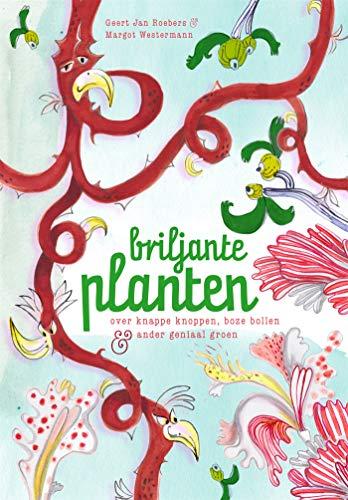 Briljante planten: Over knappe knoppen, boze bollen en ander geniaal groen