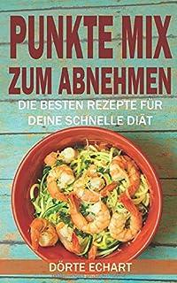 Punkte Mix zum Abnehmen: Die besten Rezepte für deine schnelle Diät (German Edition)