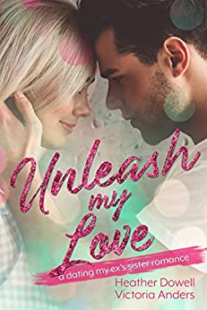 Unleash My Love: A Dating My Ex's Sister Romance (Merryville High Jocks Stand Alone Romances Book 2) by [Heather Dowell, Victoria Anders, Stephanie Anderson, Caitlin Haines]