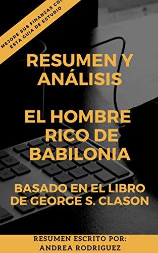 RESUMEN Y ANÁLISIS: EL HOMBRE RICO DE BABILONIA - Mejore sus finanzas con esta guía de estudio.