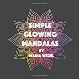 Simple Glowing Mandalas 1: Get centered with simple glowing Mandalas !