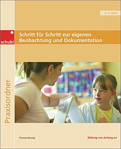 Schritt für Schritt zur eigenen Beobachtung und Dokumentation: Praxisbeispiele, Entscheidungshilfen, Anregungen und Musterbögen: Praxisordner für die frühkindliche Bildung