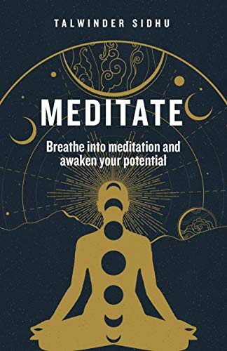 Meditate: Breathe into meditation and awaken your potential (English Edition)