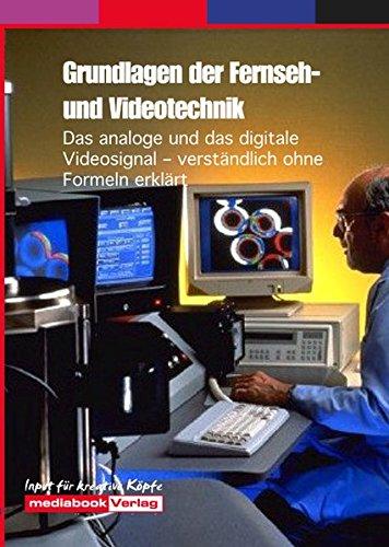 Grundlagen der Fernseh- und Videotechnik: Das analoge und das digitale Videosignal – verständlich ohne Formeln erklärt