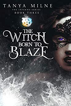 The Witch Born to Blaze: Book Three in the Inferno Series by [Tanya Milne]