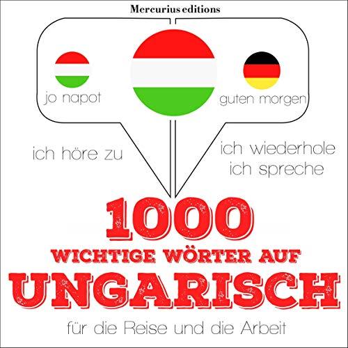 1000 wichtige Wörter auf Ungarisch für die Reise und die Arbeit: Ich höre zu. Ich wiederhole. Ich spreche.