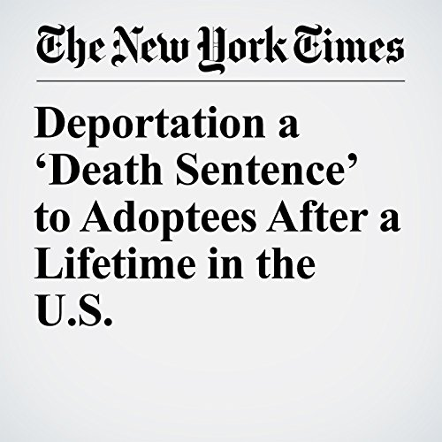 Deportation a 'Death Sentence' to Adoptees After a Lifetime in the U.S. copertina
