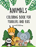 Animals Coloring Book For Toddlers And Kids: 50 completely unique coloring pages with simple animal figures. Easy to color for young children.