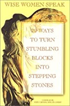 Wise Women Speak: 20 Ways to Turn Stumbling Blocks into Stepping Stones