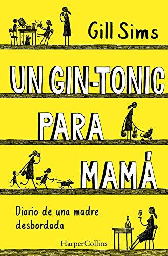 Un gin-tonic para mamá. Diario de una madre desbordada (No ficción)