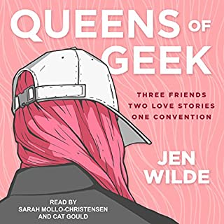 Queens of Geek                   Written by:                                                                                                                                 Jen Wilde                               Narrated by:                                                                                                                                 Cat Gould,                                                                                        Sarah Mollo-Christensen                      Length: 6 hrs and 39 mins     Not rated yet     Overall 0.0