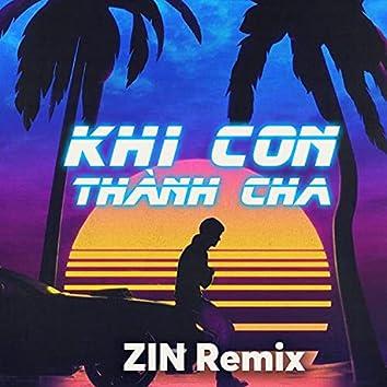 Khi Con Thành Cha (ZIN Remix)