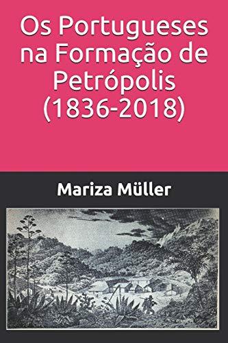 Os Portugueses na Formação de Petrópolis (1836-2018)