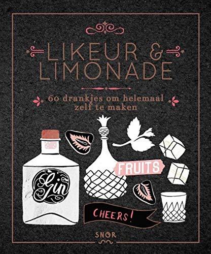 Likeur & Limonade: 60 drankjes om helemaal zelf te maken