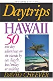 Daytrips Hawaii: 50 One Day Adventures on Six Islands by Car, Bicycle, Bus/Trolley, or Walking