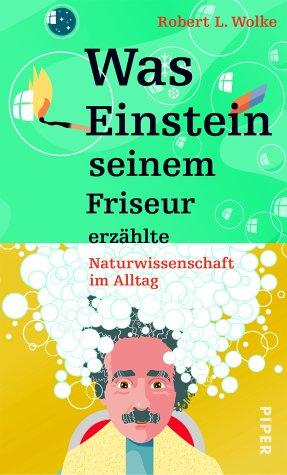 Was Einstein seinem Friseur erzählte: Naturwissenschaft im Alltag