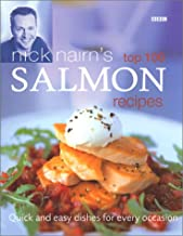 Nick Nairn's Top 100 Salmon Recipes: Quick and Easy Dishes for Every Occasion