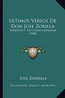 Ultimos Versos de Don Jose Zorilla: Ineditos y No Coleccionados (1908)