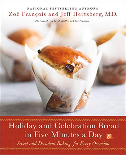 Compare Textbook Prices for Holiday and Celebration Bread in Five Minutes a Day: Sweet and Decadent Baking for Every Occasion Illustrated Edition ISBN 9781250077561 by Hertzberg M.D. M.D., Jeff,François, Zoë