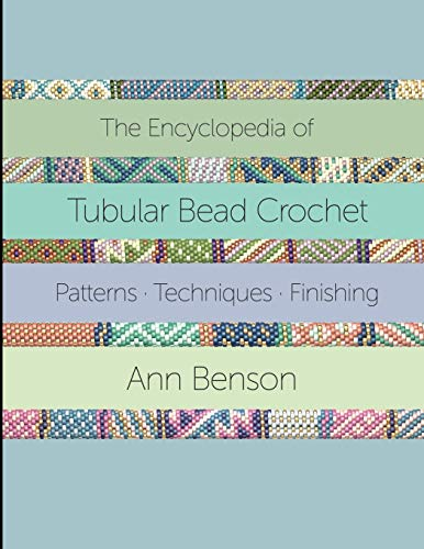 ENCYCLOPEDIA OF TUBULAR BEAD CROCHET: The ultimate tubular bead crochet guide with 300-plus patterns, stitching and finishing techniques, materials and more