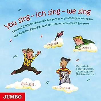 You sing - ich sing - we sing (Spielend Englisch lernen mit bekannten englischen Kinderliedern und Reimen, gesungen und gesprochen von Native Speakern)