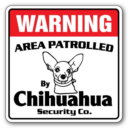 Chihuahua Security Sign Area Patrolled pet Funny Gag Warning Purebred Breeder
