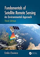 Fundamentals of Satellite Remote Sensing: An Environmental Approach, Third Edition
