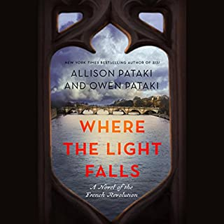 Where the Light Falls     A Novel of the French Revolution              By:                                                                                                                                 Allison Pataki,                                                                                        Owen Pataki                               Narrated by:                                                                                                                                 Bruce Mann                      Length: 14 hrs and 22 mins     51 ratings     Overall 4.2