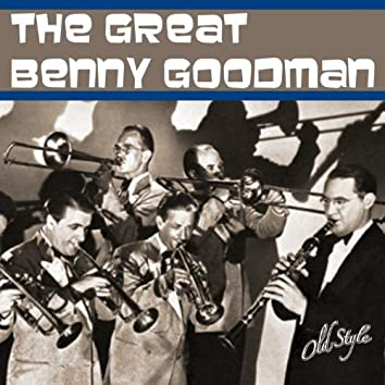 The Great Benny Goodman (feat. The Orchestra, Sextet and Quartet, Harry James, Gene Krupa, Teddy Wilson, Lionel Hampton)