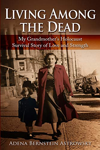 Living among the Dead: My Grandmother's Holocaust Survival Story of Love and Strength (Holocaust Survivor True Stories WWII)