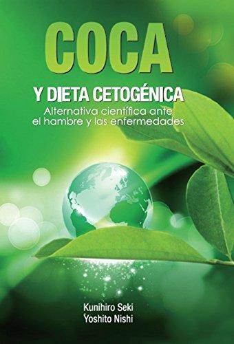 COCA Y DIETA CETOGÉNICA: Alternativa científica ante el hambre y las enfermedades