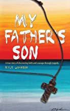 My Father's Son: A true story of discovering faith and courage through tragedy