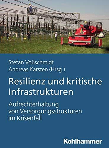 Resilienz und Kritische Infrastrukturen: Aufrechterhaltung von Versorgungstrukturen im Krisenfall