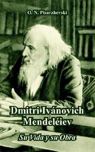 Dmitri Ivanovich Mendeleiev: Su Vida y Su Obra