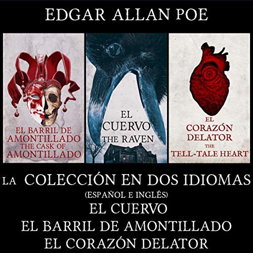 La Colección en dos Idiomas: El Cuervo, El Barril de Amontillado, El Corazón Delator (traducido) [The Collection in Two Languages: The Raven, The Cask of Amontillado, The Heart Delator (Translated)] Audiobook By Edgar Allan Poe cover art