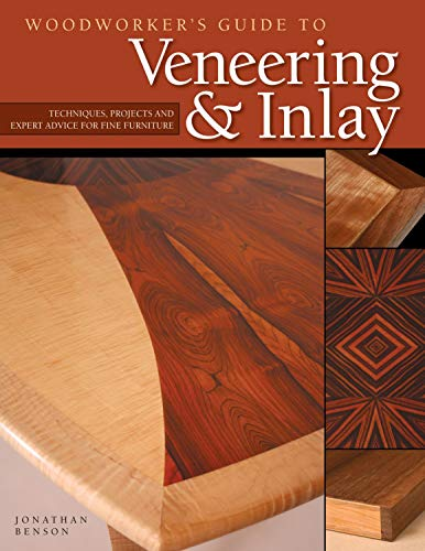 Compare Textbook Prices for Woodworker's Guide to Veneering & Inlay: Techniques, Projects & Expert Advice for Fine Furniture Fox Chapel Publishing Recreate the Beauty of Exotic Woods with the Creativity of Veneers & Inlays First Edition ISBN 0858924001920 by Benson, Jonathan