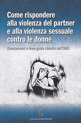 Come rispondere alla violenza del partner e alla violenza sessuale contro le donne. Orientamenti e linee-guida cliniche dell'OMS