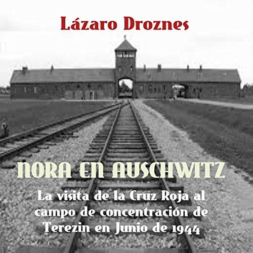 Nora en Auschwitz: La visita de la Cruz Roja al campo de concentración de Terezin en Junio de 1944 audiobook cover art