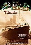 Titanic: A Nonfiction Companion to Magic Tree House #17: Tonight on the Titanic (Magic Tree House (R) Fact Tracker)