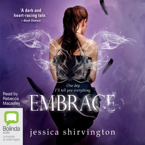 Embrace                   By:                                                                                                                                 Jessica Shirvington                               Narrated by:                                                                                                                                 Rebecca Macauley                      Length: 9 hrs and 56 mins     5 ratings     Overall 4.6