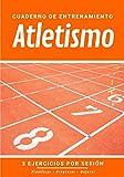 Cuaderno De Entrenamiento Atletismo: Libro de ejercicios y plan de entrenamiento - Planificación deportiva - Evaluar y apuntar objetivos