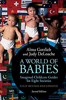 A World of Babies: Imagined Childcare Guides for Eight Societies by [Alma Gottlieb, Judy S. DeLoache]