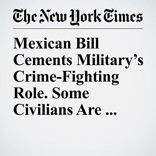 Mexican Bill Cements Military's Crime-Fighting Role. Some Civilians Are Uneasy. copertina