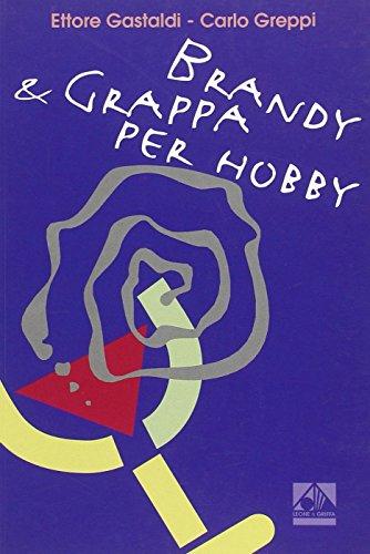 Brandy e grappa per hobby (Segreti e consigli per la conserv. domes.)