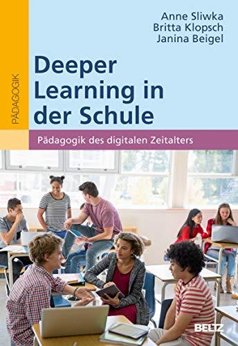 Deeper Learning in der Schule: Pädagogik des digitalen Zeitalters