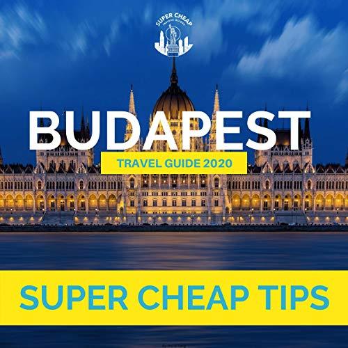 Super Cheap Budapest Travel Guide 2020 cover art
